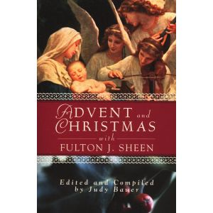 Advent and Christmas Wisdom with Fulton J. Sheen