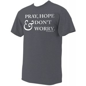"""""""Pray, Hope, and Don't Worry"""" Padre Pio T-Shirt"""