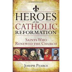 Heroes of Catholic Reformation - Joseph Pearce