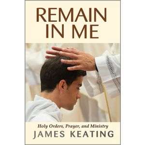 Remain in Me: Holy Orders, Prayer, and Ministry