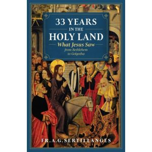 33 Years in the Holy Land - Fr. A.G. Sertillanges