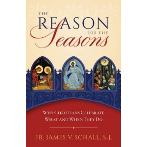 The Reason for the Seasons - Fr James V. Schall