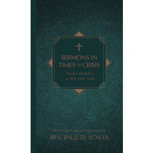 Sermons in Times of Crisis - Fr. Paul D. Scalia