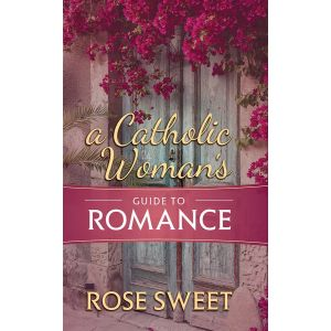 A Catholic Woman's Guide to Romance