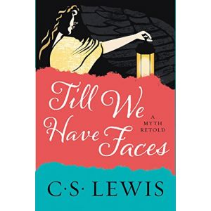 Till We Have Faces: A Myth Retold - CS Lewis