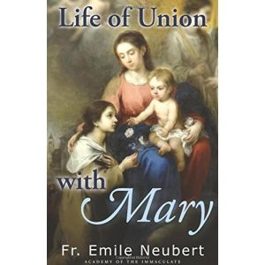Life of Union with Mary - Fr Emile Neubert