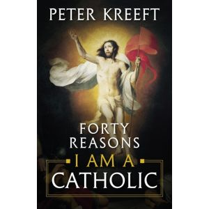 Forty Reasons I am a Catholic - Peter Kreeft