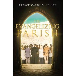 The Evangelizing Parish - Cardinal Francis Arinze